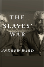 The Slaves War The Civil War in the Words of Former Slaves
