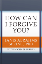 How Can I Forgive You? The Courage to Forgive, the Freedom Not to