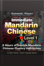 Automatic Fluency® Immediate Mandarin Chinese Level 1 5 Hours of Intense Chinese Fluency Instruction