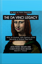 The da Vinci Legacy How an Elusive 16th-Century Artist Became a Global Pop Icon