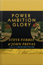 Power Ambition Glory The Stunning Parallels Between Great Leaders of the Ancient World and Today...and the Lessons You Can Learn