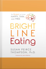 Bright Line Eating The Science of Living Happy, Thin  Free