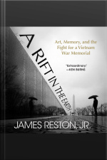 A Rift in the Earth Art, Memory, and the Fight for a Vietnam War Memorial