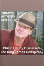 Todays Authors Series: Phillip DePoy Discusses The King James Conspiracy
