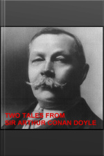 Two Tales from Sir Arthur Conan Doyle