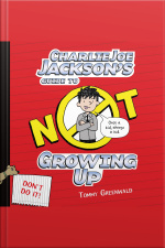 Charlie Joe Jacksons Guide to Not Growing Up