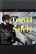 Terrorism: Travel Safely ALL the advice you need to stay out of harms way while traveling internationally