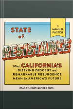 State of Resistance What Californias Dizzying Descent and Remarkable Resurgence Mean for Americas Future