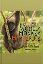 The Woolly Monkey Mysteries The Quest to Save a Rain Forest Species