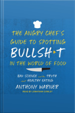 The Angry Chefs Guide to Spotting Bullsh*t in the World of Food Bad Science and the Truth About Healthy Eating