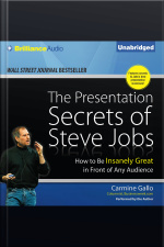 The Presentation Secrets of Steve Jobs How to Be Insanely Great in Front of Any Audience