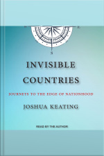 Invisible Countries Journeys to the Edge of Nationhood