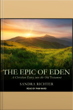 The Epic of Eden A Christian Entry into the Old Testament