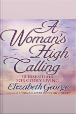 A Womans High Calling 10 Essentials for Godly Living