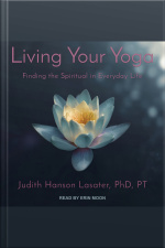 Living Your Yoga Finding the Spiritual in Everyday Life