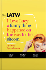 I Love Lucy A Funny Thing Happened on the Way to the Sitcom
