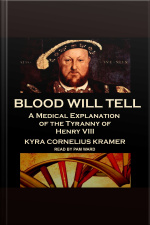 Blood Will Tell A Medical Explanation of the Tyranny of Henry VIII