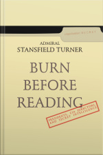 Burn Before Reading Presidents, CIA Directors, and Secret Intelligence