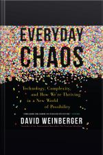 Everyday Chaos Technology, Complexity, and How Were Thriving in a New World of Possibility