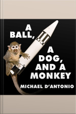 A Ball, a Dog, and a Monkey 1957---the Space Race Begins