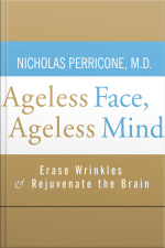 Ageless Face, Ageless Mind Erase Wrinkles and Rejuvenate the Brain