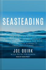 Seasteading How Floating Nations Will Restore the Environment, Enrich the Poor, Cure the Sick, and Liberate Humanity from Politicians