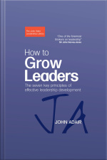 How to Grow Leaders The Seven Key Principles of Effective Leadership Development