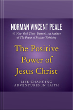 The Positive Power of Jesus Christ Life-Changing Adventures in Faith