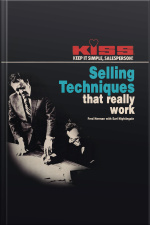 KISS: Keep It Simple, Salesperson Selling Techniques That Really Work