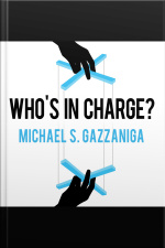 Whos in Charge? Free Will and the Science of the Brain