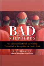 The Bad Shepherds The Dark Years in Which the Faithful Thrived While Bishops Did the Devils Work