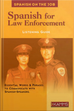Spanish for Law Enforcement Essential Words  Phrases to Communicate with Spanish-Speakers