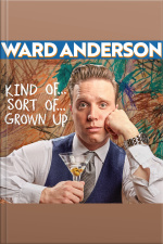 Ward Anderson: Kind of... Sort of... Grown Up