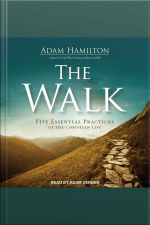 The Walk Five Essential Practices of the Christian Life