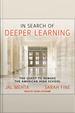 In Search of Deeper Learning The Quest to Remake the American High School