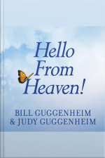 Hello From Heaven! A New Field of Research---After-Death Communication---Confirms That Life and Love Are Eternal