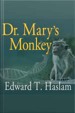 Dr. Marys Monkey How the Unsolved Murder of a Doctor, a Secret Laboratory in New Orleans and Cancer-Causing Monkey Viruses are Linked to Lee Harvey Oswald, the JFK Assassination and Emerging Global Epidemics