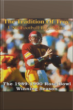 The Tradition of Troy The 1989-90 University of Southern California Rose Bowl Winning Football Season