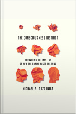 The Consciousness Instinct Unraveling the Mystery of How the Brain Makes the Mind