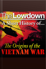 Lowdown, The: A Short History of the Origins of the Vietnam War