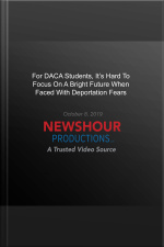 For Daca Students, Its Hard To Focus On A Bright Future When Faced With Deportation Fears