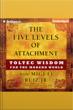 The Five Levels of Attachment Toltec Wisdom for the Modern World