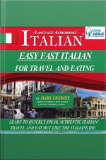 Easy Fast Italian for Travel  Eating Learn to Quickly Speak Authentic Italian! Travel and Eat Out Like the Italians Do!