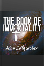 The Book of Immortality The Science, Belief, and Magic Behind Living Forever