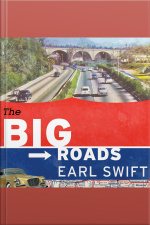 The Big Roads The Untold Story of the Engineers, Visionaries, and Trailblazers Who Created the American Superhighways
