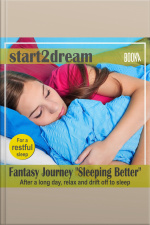 Guided Meditation: Fantasy Journey, Sleeping Better After a Long Day, Relax and Drift off to Sleep