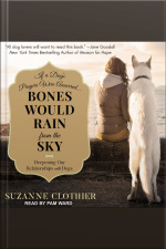 Bones Would Rain from the Sky Deepening Our Relationships With Dogs