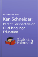 An Interview with Ken Schneider Parent Perspective on Dual-language Education