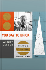 You Say to Brick The Life of Louis Kahn