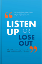 Listen Up or Lose Out How to Avoid Miscommunication, Improve Relationships, and Get More Done Faster